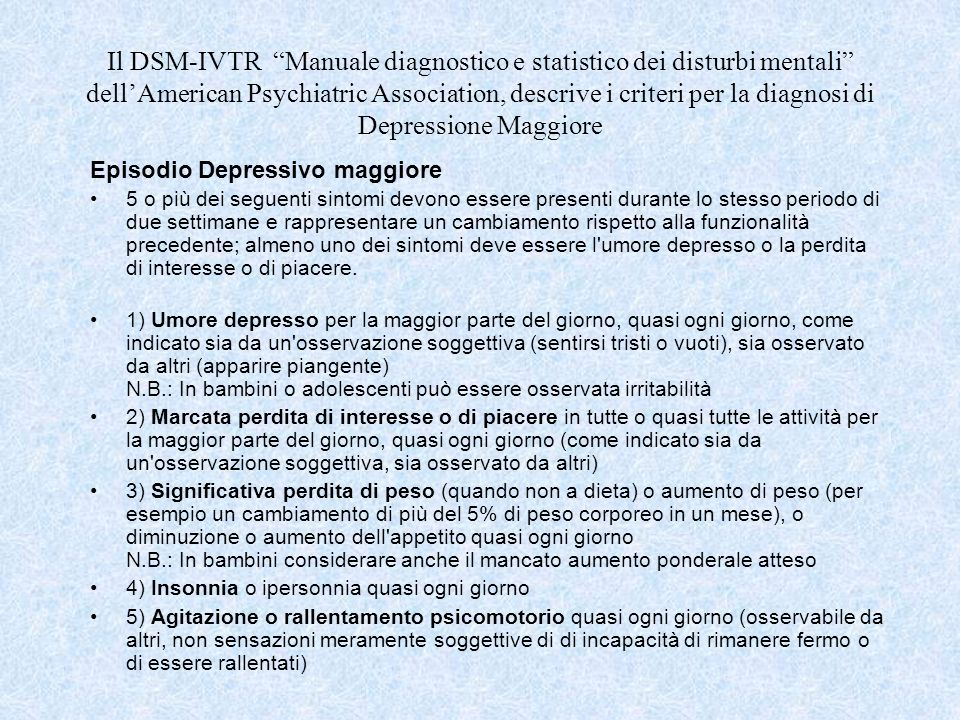 Il DSM-IVTR Manuale diagnostico e statistico dei disturbi mentali dell'American Psychiatric Association, descrive i criteri per la diagnosi di Depressione Maggiore