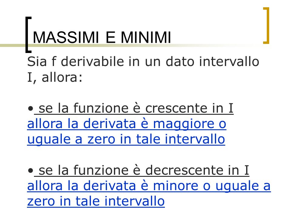 MASSIMI E MINIMI Sia f derivabile in un dato intervallo I, allora: