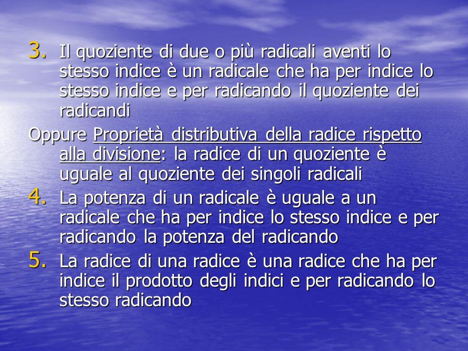 Il quoziente di due o più radicali aventi lo stesso indice è un radicale che ha per indice lo stesso indice e per radicando il quoziente dei radicandi