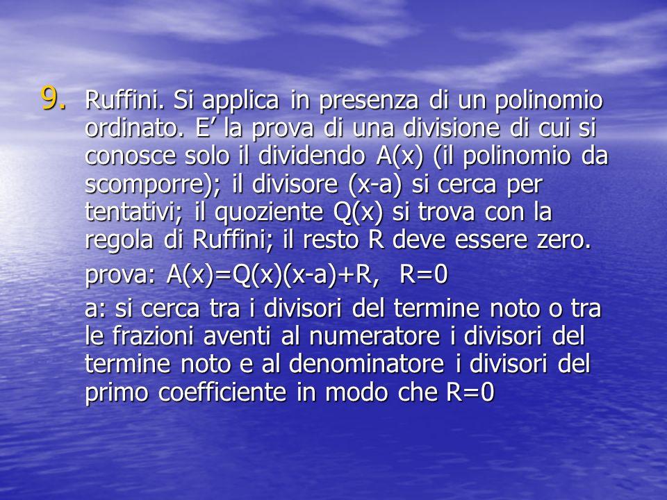 Ruffini. Si applica in presenza di un polinomio ordinato