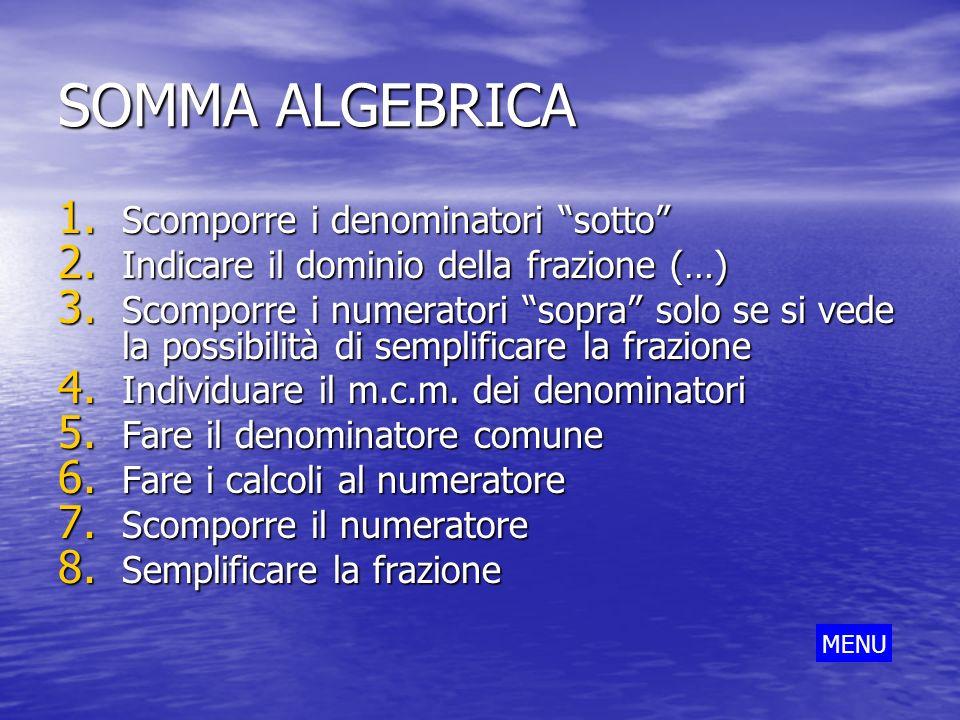 SOMMA ALGEBRICA Scomporre i denominatori sotto