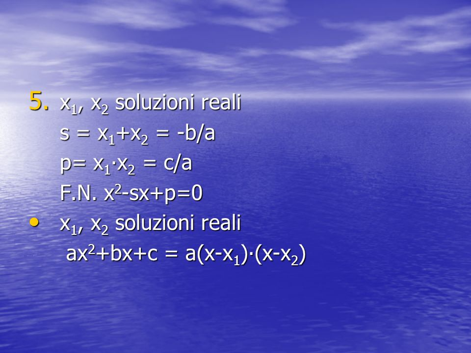 x1, x2 soluzioni reali s = x1+x2 = -b/a p= x1∙x2 = c/a F.N. x2-sx+p=0 ax2+bx+c = a(x-x1)∙(x-x2)