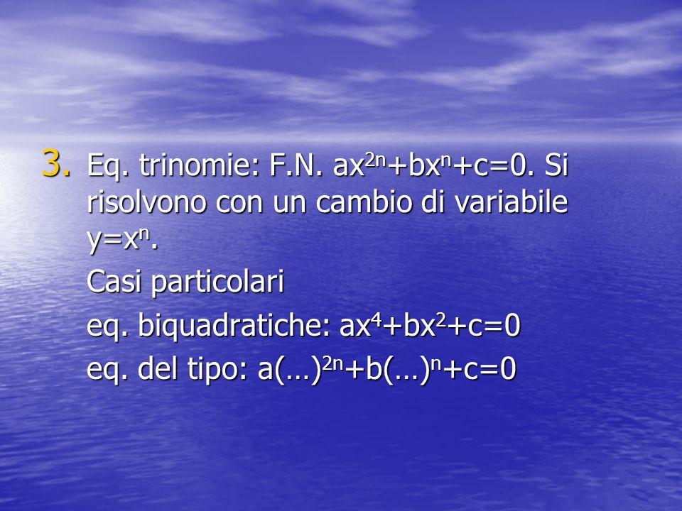 Eq. trinomie: F. N. ax2n+bxn+c=0
