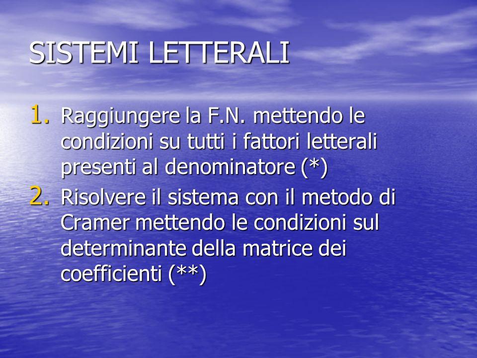 SISTEMI LETTERALI Raggiungere la F.N. mettendo le condizioni su tutti i fattori letterali presenti al denominatore (*)