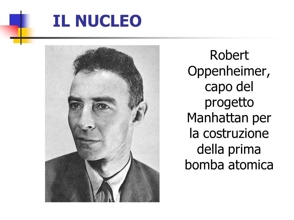 IL NUCLEO Robert Oppenheimer, capo del progetto Manhattan per la costruzione della prima bomba atomica.
