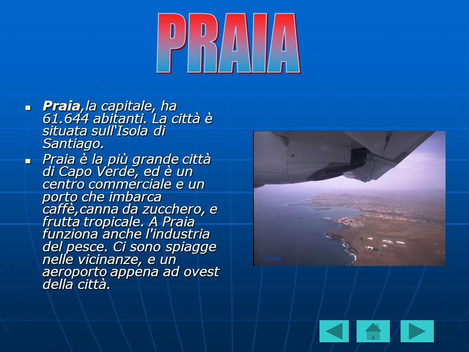 PRAIA Praia,la capitale, ha 61.644 abitanti. La città è situata sull'Isola di Santiago.