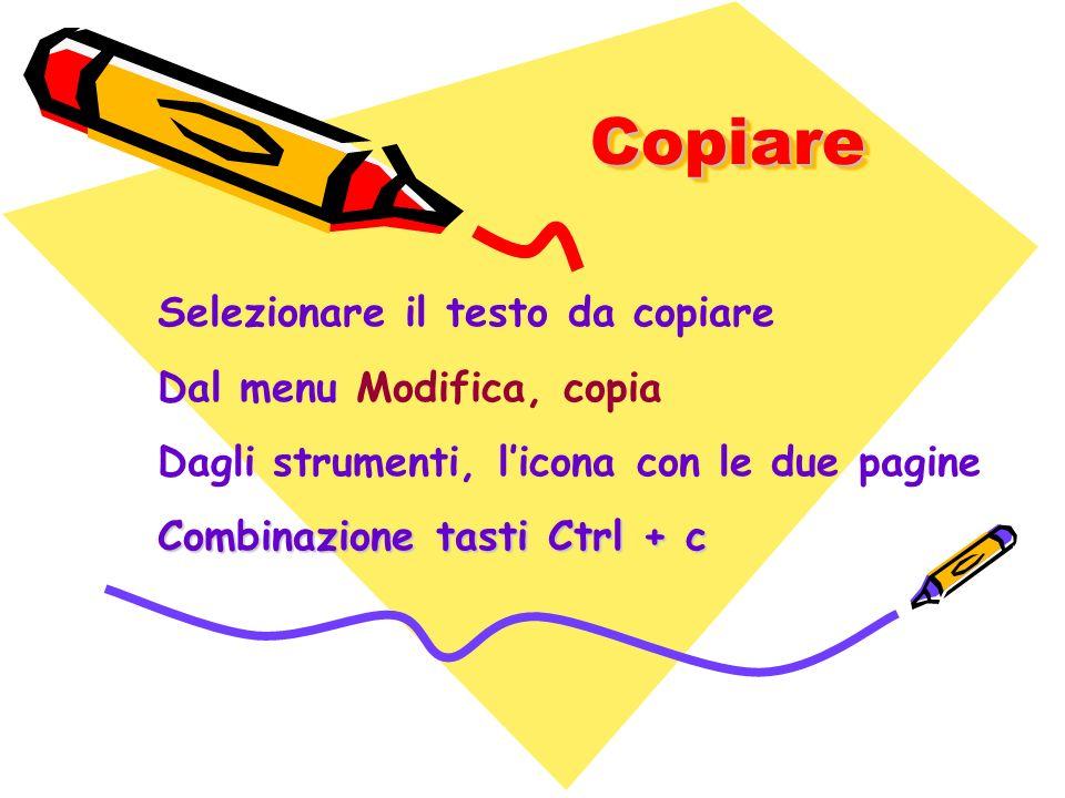 Copiare Selezionare il testo da copiare Dal menu Modifica, copia