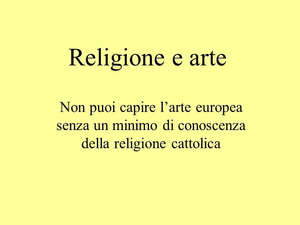 Religione e arte Non puoi capire l'arte europea senza un minimo di conoscenza della religione cattolica.