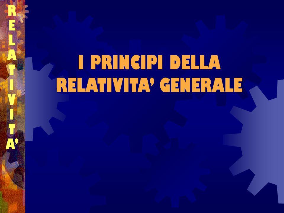 I PRINCIPI DELLA RELATIVITA' GENERALE