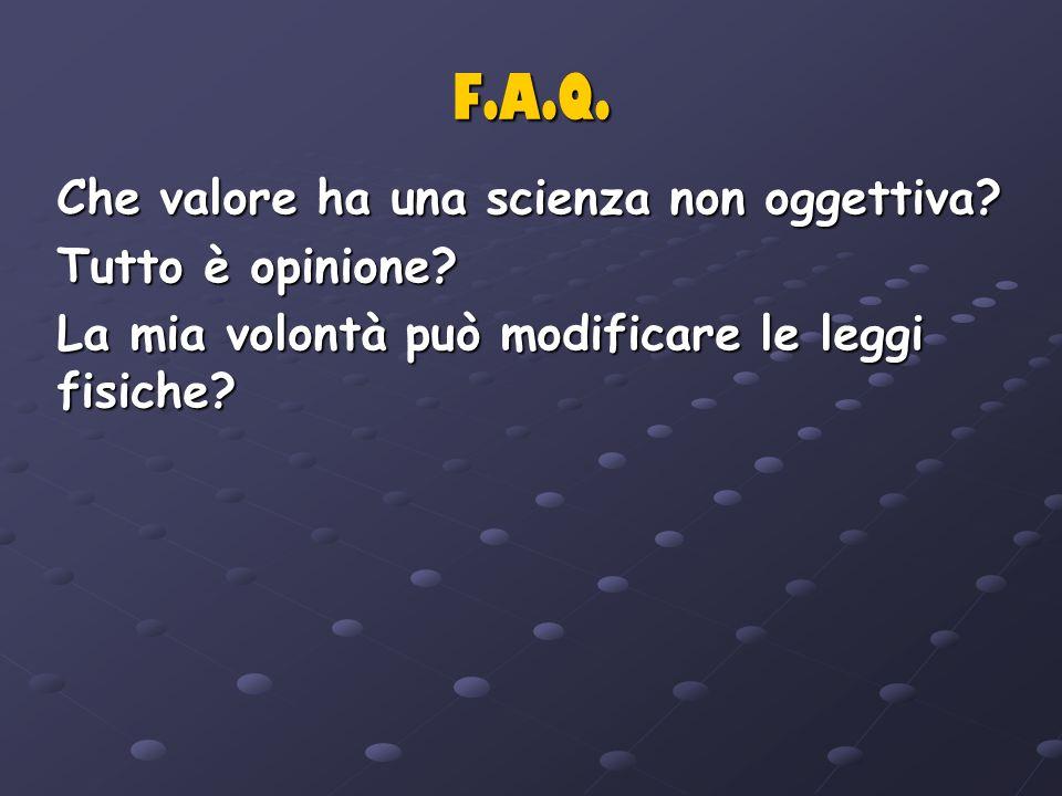 F.A.Q. Che valore ha una scienza non oggettiva Tutto è opinione