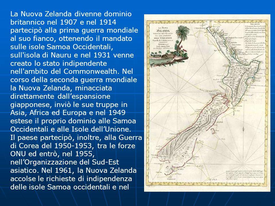 La Nuova Zelanda divenne dominio britannico nel 1907 e nel 1914 partecipò alla prima guerra mondiale al suo fianco, ottenendo il mandato sulle isole Samoa Occidentali, sull isola di Nauru e nel 1931 venne creato lo stato indipendente nell ambito del Commonwealth.