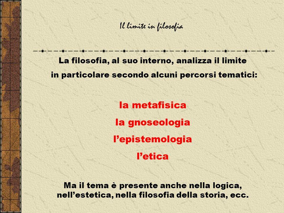 Il limite in filosofia la metafisica la gnoseologia l'epistemologia
