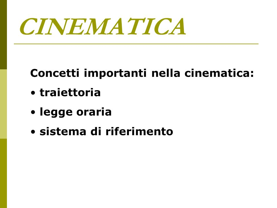 CINEMATICA Concetti importanti nella cinematica: traiettoria