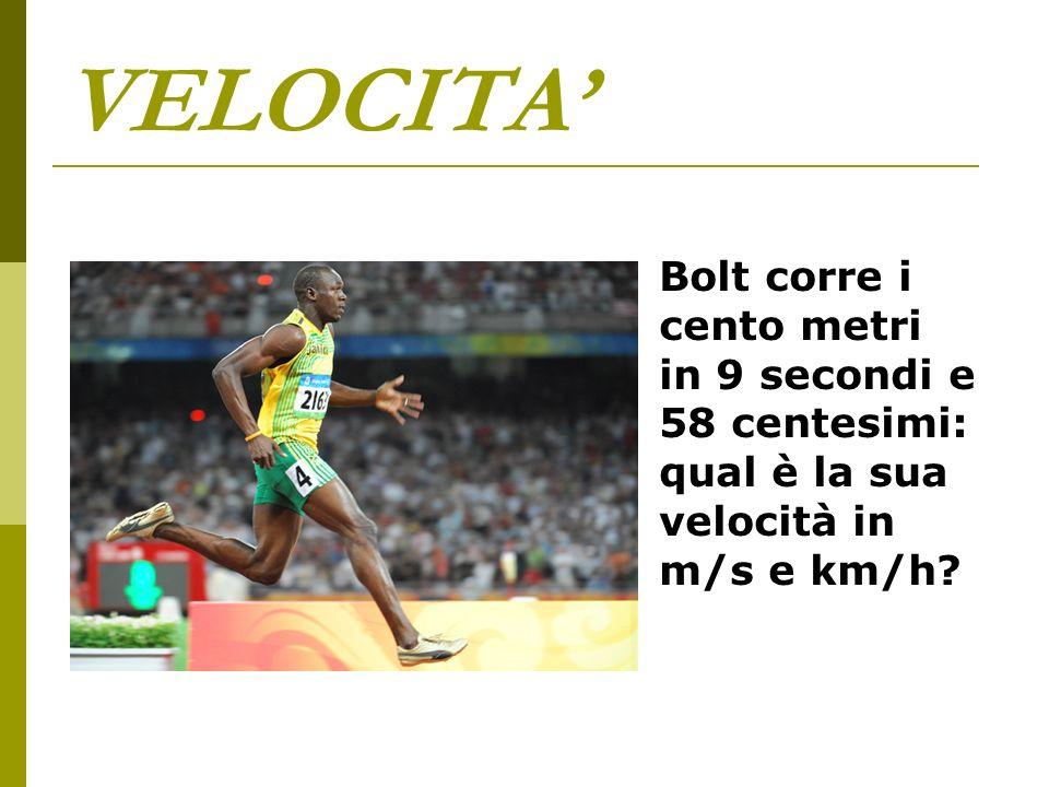 VELOCITA' Bolt corre i cento metri in 9 secondi e 58 centesimi: qual è la sua velocità in m/s e km/h