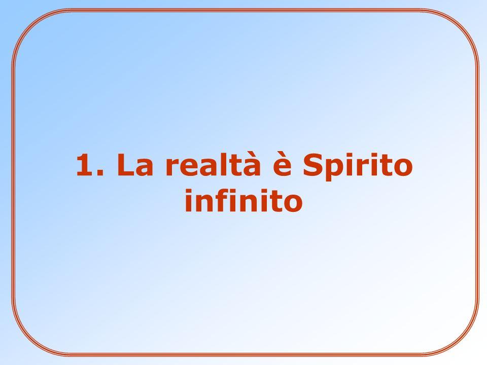 1. La realtà è Spirito infinito