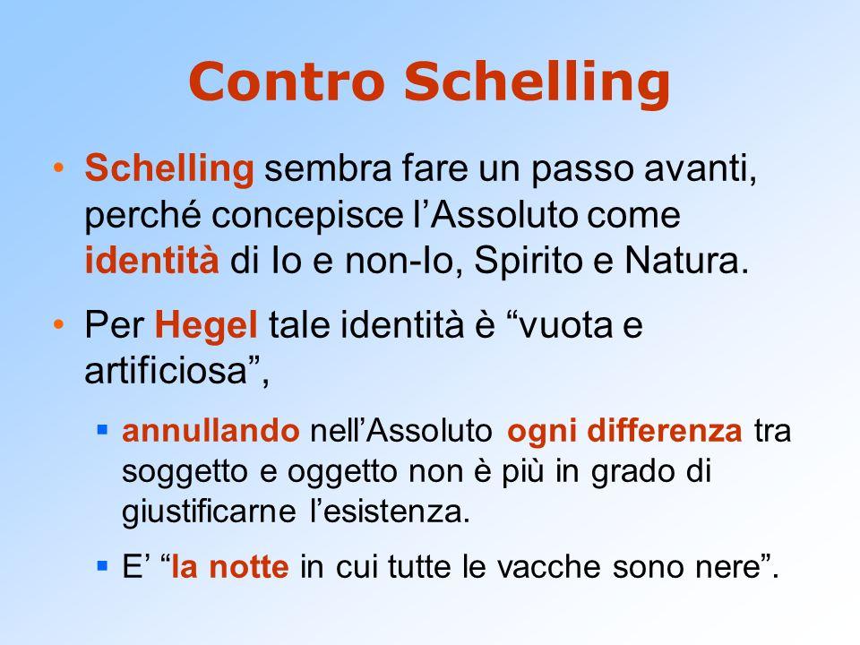 Contro SchellingSchelling sembra fare un passo avanti, perché concepisce l'Assoluto come identità di Io e non-Io, Spirito e Natura.