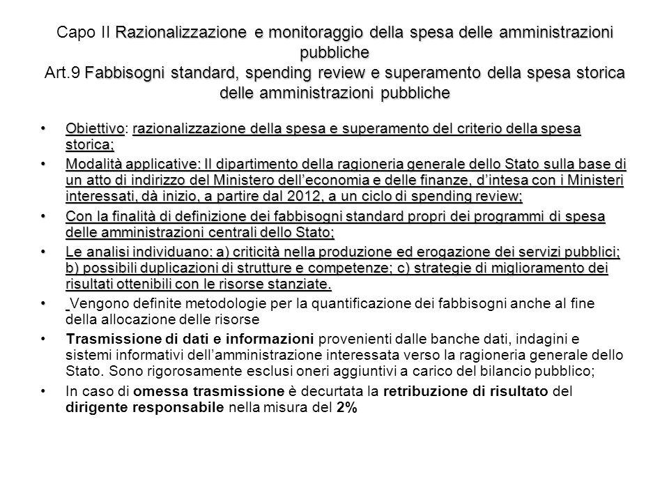 Capo II Razionalizzazione e monitoraggio della spesa delle amministrazioni pubbliche Art.9 Fabbisogni standard, spending review e superamento della spesa storica delle amministrazioni pubbliche