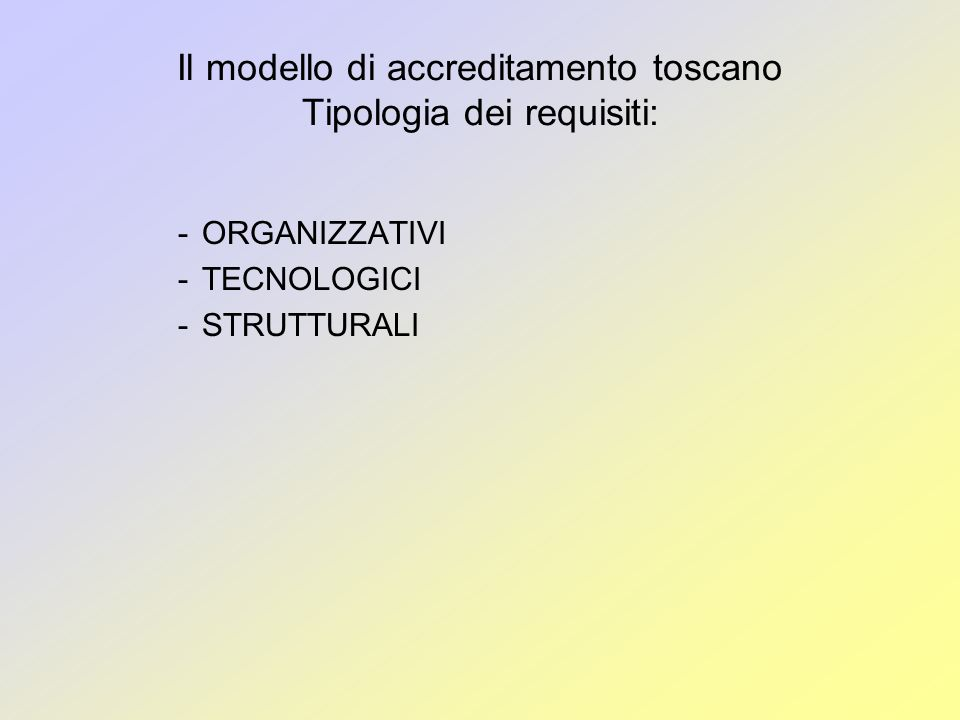 Il modello di accreditamento toscano Tipologia dei requisiti: