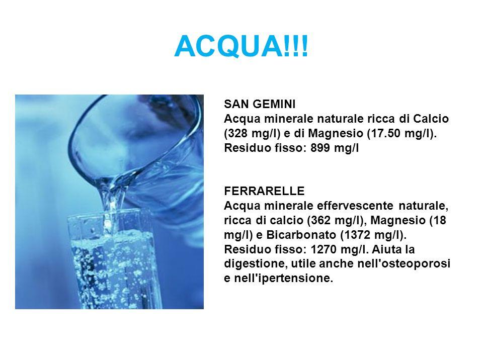 ACQUA!!! SAN GEMINI. Acqua minerale naturale ricca di Calcio (328 mg/l) e di Magnesio (17.50 mg/l). Residuo fisso: 899 mg/l.