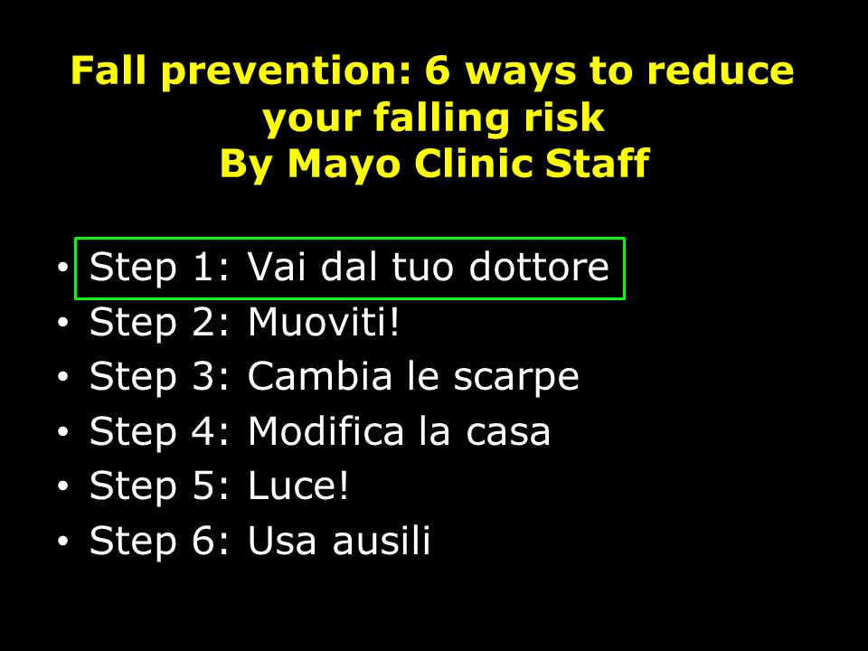 Fall prevention: 6 ways to reduce your falling risk By Mayo Clinic Staff