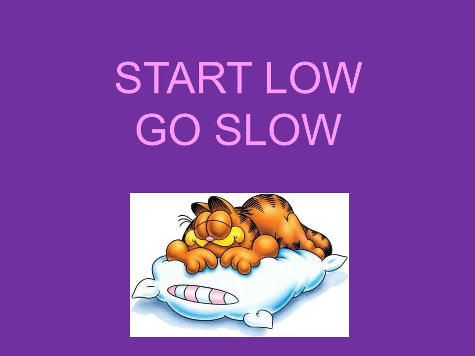 START LOW GO SLOW