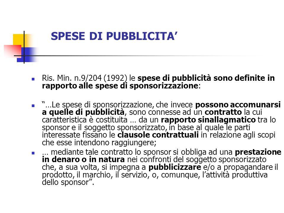 SPESE DI PUBBLICITA' Ris. Min. n.9/204 (1992) le spese di pubblicità sono definite in rapporto alle spese di sponsorizzazione: