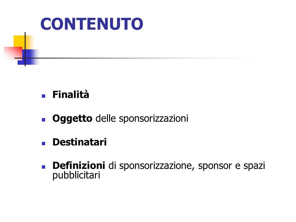 CONTENUTO Finalità Oggetto delle sponsorizzazioni Destinatari