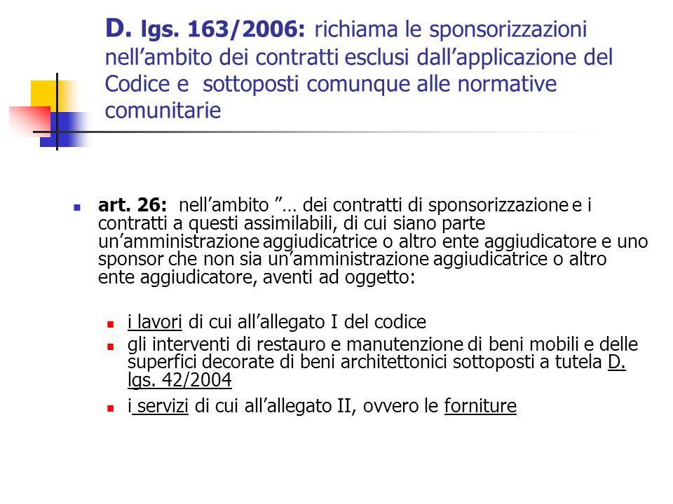 D. lgs. 163/2006: richiama le sponsorizzazioni nell'ambito dei contratti esclusi dall'applicazione del Codice e sottoposti comunque alle normative comunitarie