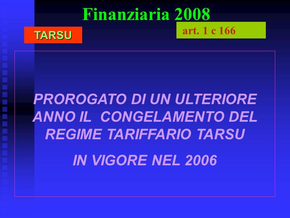 Finanziaria 2008 art. 1 c 166. TARSU. PROROGATO DI UN ULTERIORE ANNO IL CONGELAMENTO DEL REGIME TARIFFARIO TARSU.