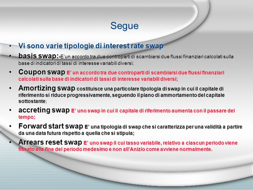 Segue Vi sono varie tipologie di interest rate swap
