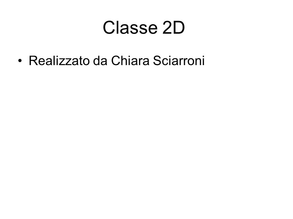 Classe 2D Realizzato da Chiara Sciarroni