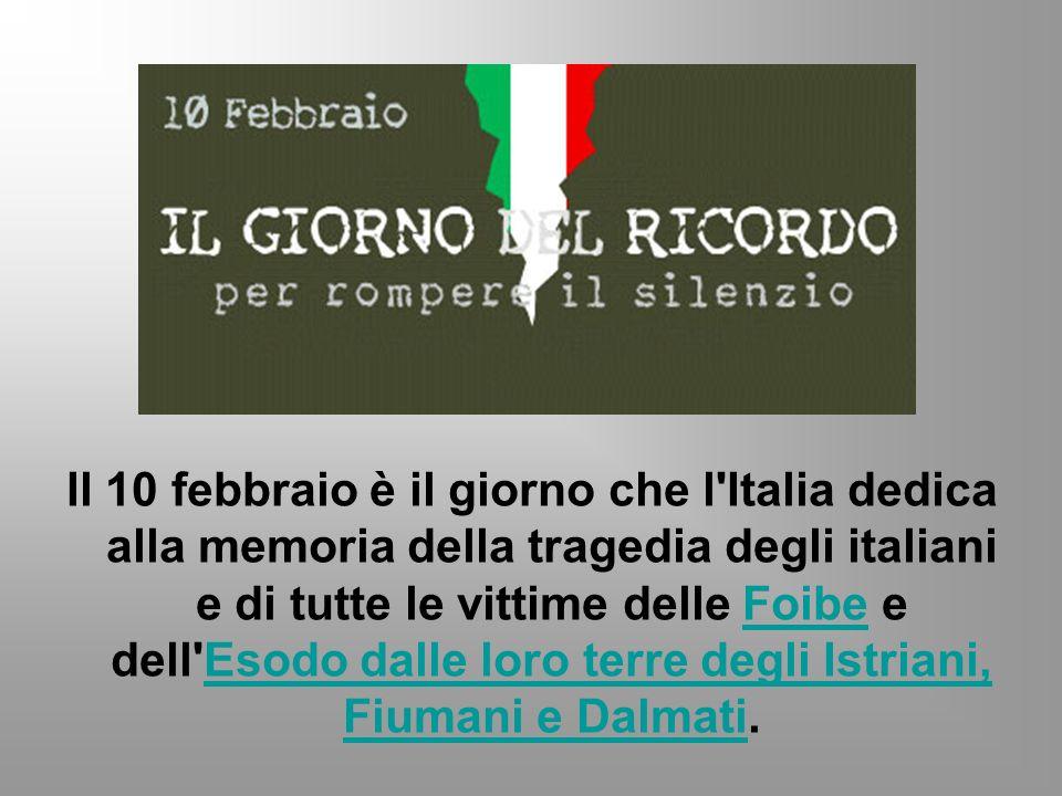 Il 10 febbraio è il giorno che l Italia dedica alla memoria della tragedia degli italiani e di tutte le vittime delle Foibe e dell Esodo dalle loro terre degli Istriani, Fiumani e Dalmati.