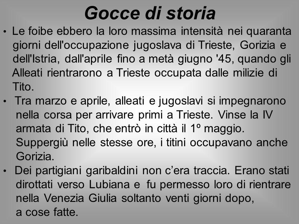 Gocce di storia Le foibe ebbero la loro massima intensità nei quaranta. giorni dell occupazione jugoslava di Trieste, Gorizia e.