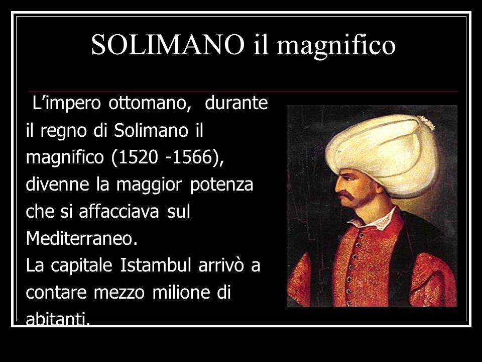 SOLIMANO il magnifico L'impero ottomano, durante