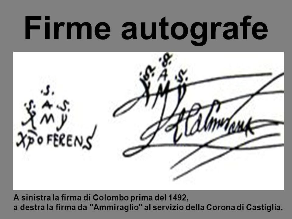 Firme autografe A sinistra la firma di Colombo prima del 1492,