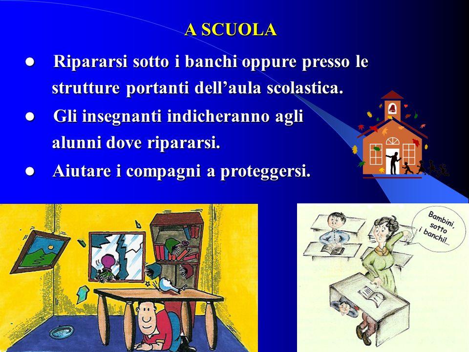 A SCUOLA Ripararsi sotto i banchi oppure presso le. strutture portanti dell'aula scolastica. Gli insegnanti indicheranno agli.
