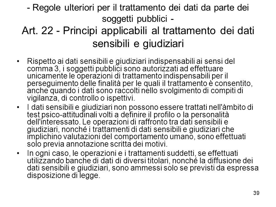 - Regole ulteriori per il trattamento dei dati da parte dei soggetti pubblici - Art. 22 - Principi applicabili al trattamento dei dati sensibili e giudiziari