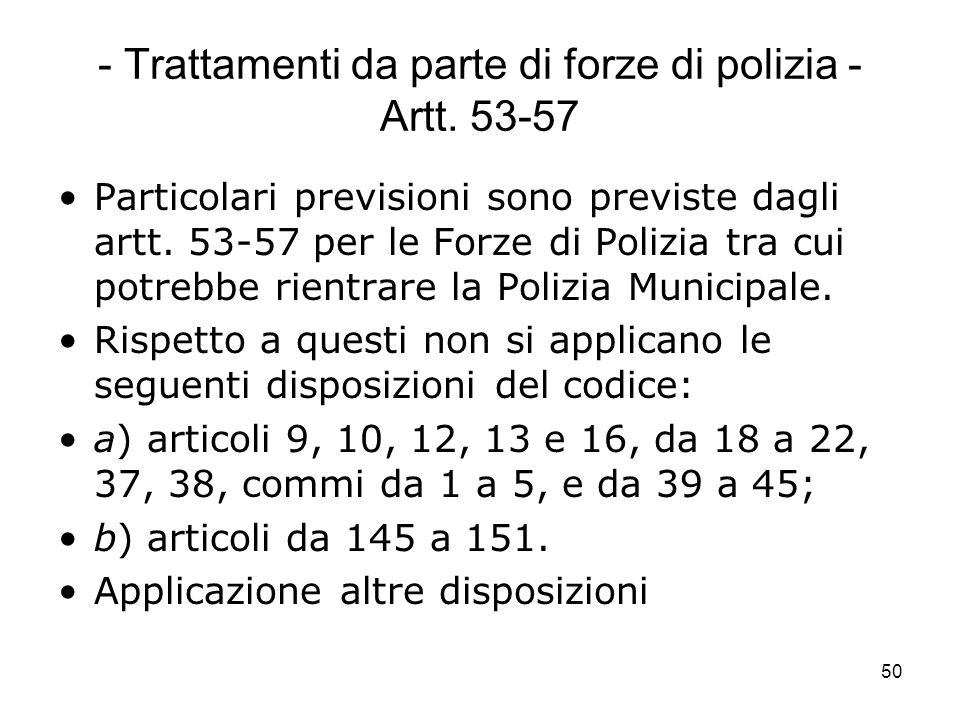 - Trattamenti da parte di forze di polizia - Artt. 53-57