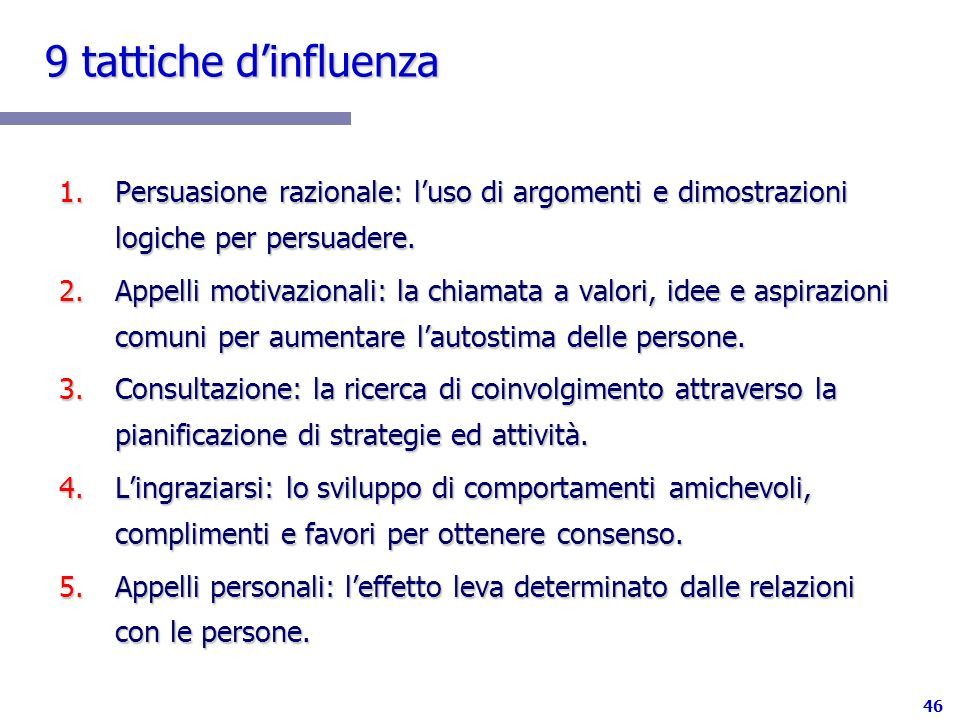 9 tattiche d'influenza Persuasione razionale: l'uso di argomenti e dimostrazioni logiche per persuadere.