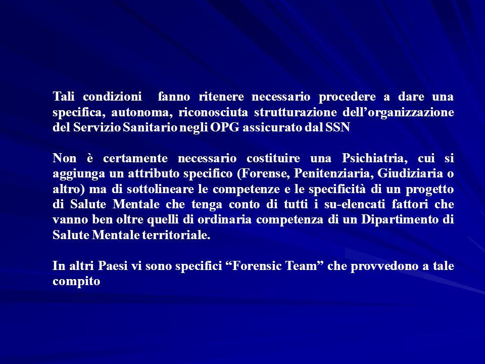 Tali condizioni fanno ritenere necessario procedere a dare una specifica, autonoma, riconosciuta strutturazione dell'organizzazione del Servizio Sanitario negli OPG assicurato dal SSN