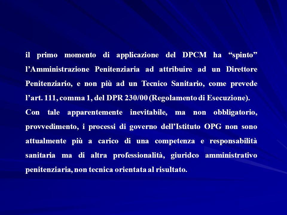 il primo momento di applicazione del DPCM ha spinto l'Amministrazione Penitenziaria ad attribuire ad un Direttore Penitenziario, e non più ad un Tecnico Sanitario, come prevede l'art. 111, comma 1, del DPR 230/00 (Regolamento di Esecuzione).