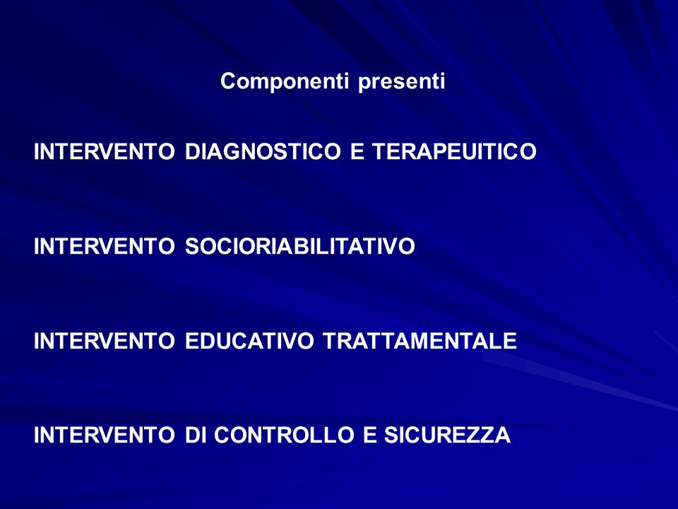 Componenti presenti INTERVENTO DIAGNOSTICO E TERAPEUITICO. INTERVENTO SOCIORIABILITATIVO. INTERVENTO EDUCATIVO TRATTAMENTALE.