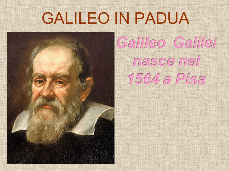 Galileo Galilei nasce nel 1564 a Pisa