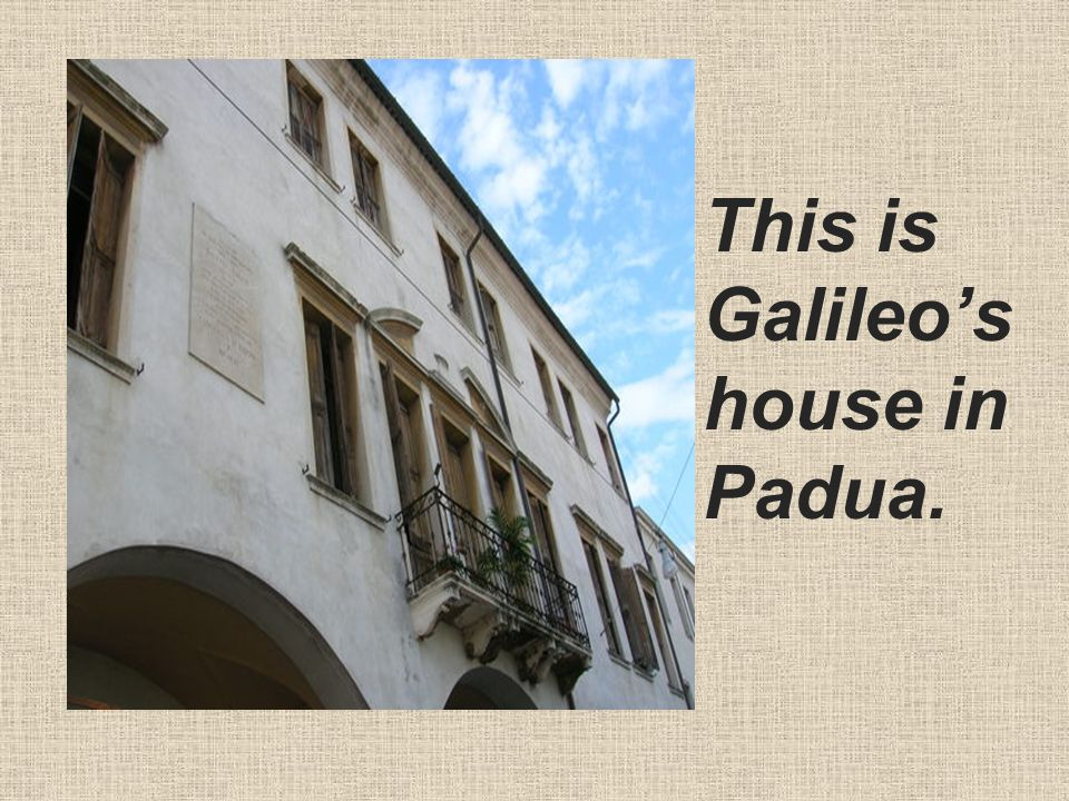 This is Galileo's house in Padua.