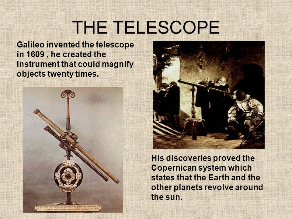 THE TELESCOPE Galileo invented the telescope in 1609 , he created the instrument that could magnify objects twenty times.