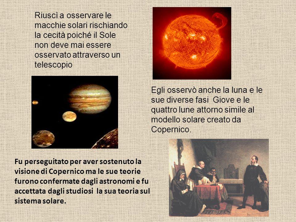 Riuscì a osservare le macchie solari rischiando la cecità poiché il Sole non deve mai essere osservato attraverso un telescopio