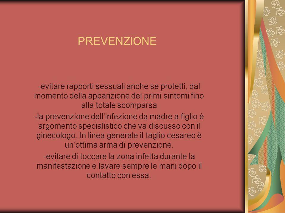 PREVENZIONE -evitare rapporti sessuali anche se protetti, dal momento della apparizione dei primi sintomi fino alla totale scomparsa.