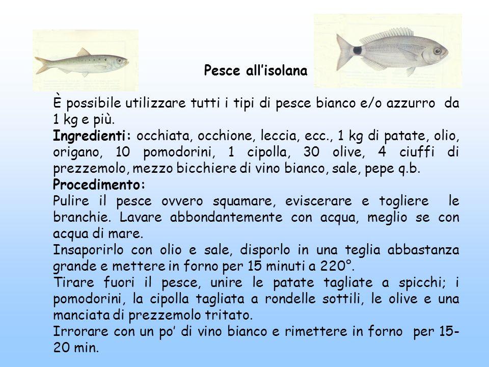 Pesce all'isolana È possibile utilizzare tutti i tipi di pesce bianco e/o azzurro da 1 kg e più.
