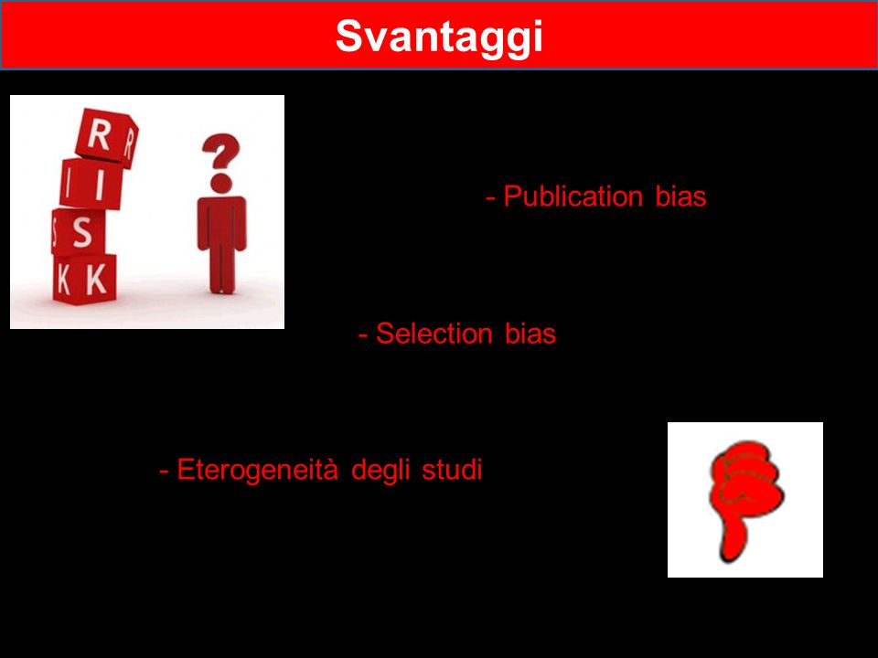 Svantaggi - Publication bias - Selection bias