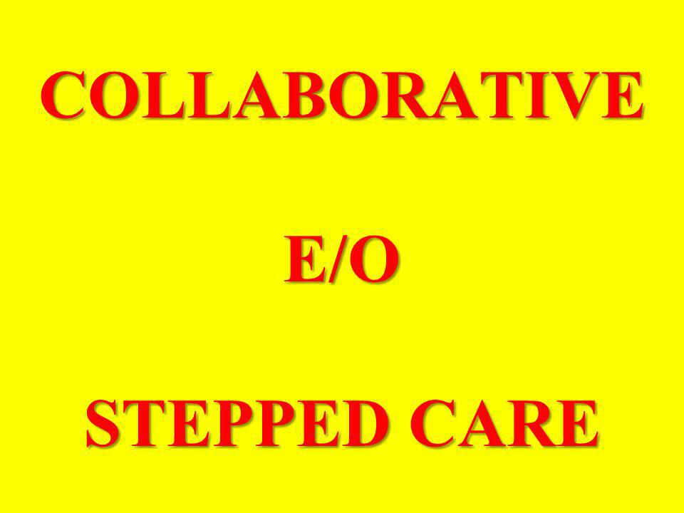 COLLABORATIVE E/O STEPPED CARE